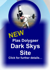 Plas Dolygaer Dark Skys Site Click for further details…  NEW